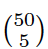Image of a 50 choose 5 binomial expression.